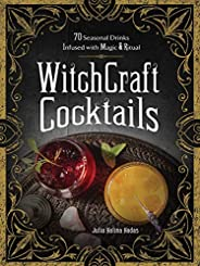 WitchCraft Cocktails: 70 Seasonal Drinks Infused with Magic & Ri