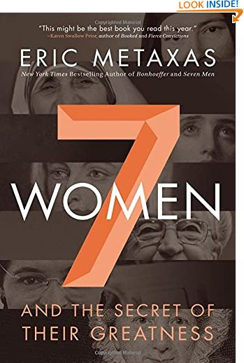 Seven Women: And the Secret of Their Greatness by Eric Metaxas