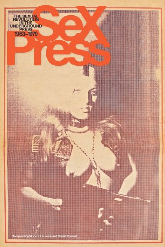Sex Press: The Sexual Revolution in the Underground Press, 1963-1979 by Abrams