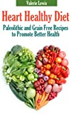 Heart Healthy Diet: Paleolithic and Grain Free Recipes to Promote Better Health