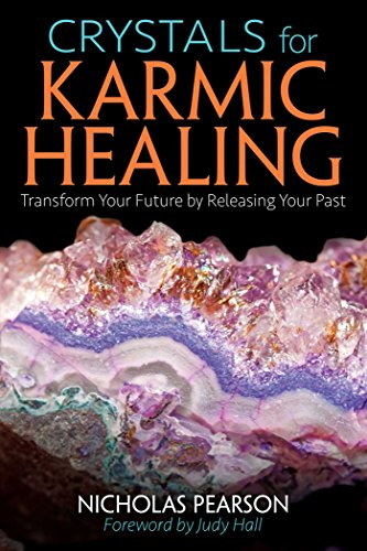 (Crystals for Karmic Healing: Transform Your Future by Releasing Your Past)