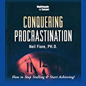 Conquering Procrastination: How to Stop Stalling and Start Achieving! | Neil F. Fiore Ph.D.