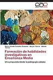 Formación de Habilidades Investigativas en Enseñanza Media, González Gonzalez Blanca Amalia and García Maryuri, 3845483555