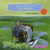 Bedrich Smetana: Die Moldau (Starke Stücke)   Markus Vanhoefer