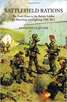 Book Battlefield Rations: The Food Given to the British Soldier For Marching and Fighting 1900-2011 (Helion Studies in Military History)
