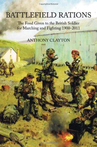 Battlefield Rations: The Food Given to the British Soldier For Marching and Fighting 1900-2011 (Helion Studies in Military History)