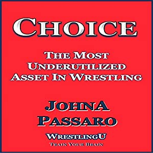 Choice: The Most Underutilized Asset in Wrestling Audiobook