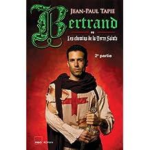 Bertrand ou Les chemins de la Terre Sainte - 2e partie (Amaury - Bertrand - Tobias t. 4) (French Edition)