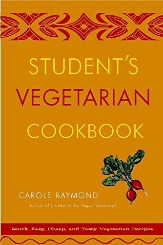 Student's Vegetarian Cookbook, Revised: Quick, Easy, Cheap, and Tasty Vegetarian Recipes by Carole Raymond