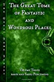 The Great Tome of Fantastic and Wondrous Places (The Great Tome Series) (Volume 3)