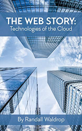 Book: The Web Story - Technologies of the Cloud by Randall Waldrop