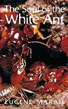 The Soul of the White Ant, Eugene Marais, 0980297656