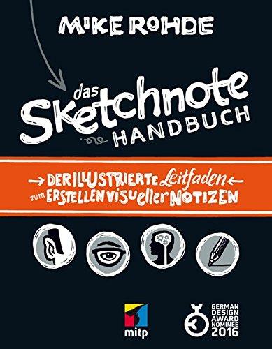 Das Sketchnote Handbuch: Der illustrierte Leitfaden zum Erstellen visueller Notizen (mitp Business)