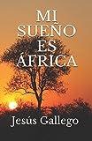 MI SUEÑO ES ÁFRICA (Spanish Edition)