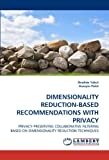 Dimensionality Reduction-Based Recommendations with Privacy, Ibrahim Yakut and Hüseyin Polat, 383834958X