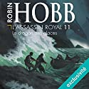 Le dragon des glaces (L'Assassin royal 11) | Livre audio Auteur(s) : Robin Hobb Narrateur(s) : Sylvain Agaësse