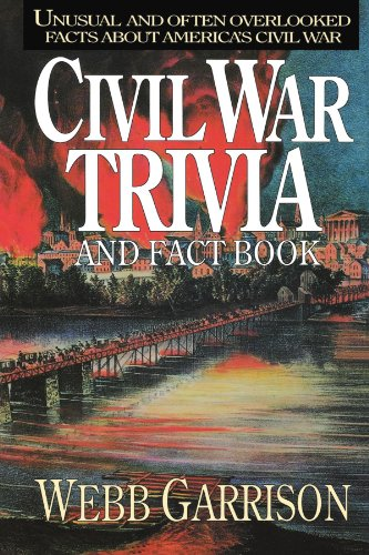 Civil War Trivia and Fact Book: Unusual and Often Overlooked Facts About America's Civil War (The Civil War Strange & Fascinating Facts)
