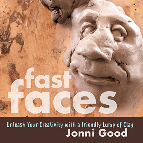 Pdf eBooks Fast Faces: Unleash Your Creativity with a Friendly Lump of Clay