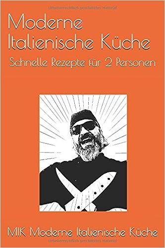 Moderne Italienische Küche: Schnelle Rezepte Für 2 Personen (German  Edition): MIK Moderne Italienische Küche: 9781980332183: Amazon.com: Books