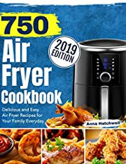 750 Air Fryer Cookbook 2019: Delicious and Easy Air Fryer Recipes for Your Family Everyday