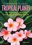 img - for Gardener's Guide to Tropical Plants: Cool Ways to Add Hot Colors, Bold Foliage, and Striking Textures (Gardener's Guides) book / textbook / text book