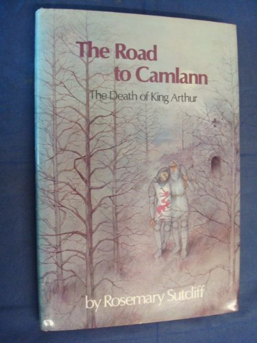 Road to Camlann: The Death of King Arthur by Rosemary Sutcliff (1982-09-09)