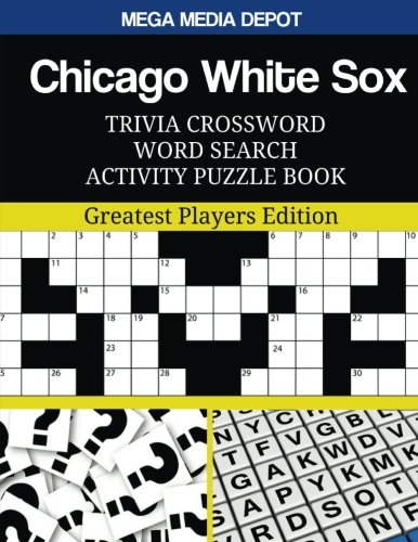 Read Online Chicago White Sox Trivia Crossword Word Search Activity Puzzle Book: Greatest Players Edition pdf