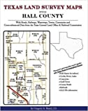 Texas Land Survey Maps for Hall County : With Roads, Railways, Waterways, Towns, Cemeteries and Cross-referenced Indexes from the Texas Railroad Commission and General Land Office, Boyd, Gregory A., 1420350145