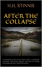 After The Collapse: A dystopian novel of our future after a worldwide economic and social collapse, and then of finding friendship and love amidst the chaos.