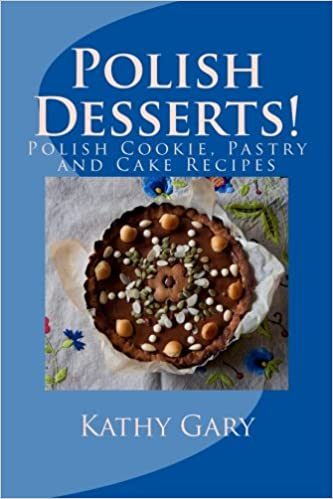Polish desserts polish cookie pastry and cake recipes kathy e polish desserts polish cookie pastry and cake recipes kathy e gary 9781479110049 amazon books forumfinder Images