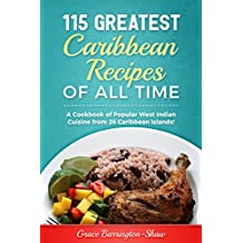 115 Greatest Caribbean Recipes of All Time: A Cookbook of Popular West Indian Cuisine from 26 Caribbean Islands