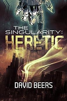 The Singularity: Heretic: (The Singularity Series 1/7) by [Beers, David]