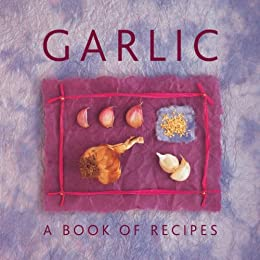 Garlic A Book of Recipes (Cooking with Series 6)