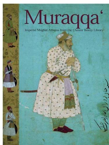 Muraqqa': Imperial Mughal Albums from the Chester Beatty Library