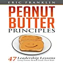 Peanut Butter Principles: 47 Leadership Lessons Every Parent Should Teach Their Kids Audiobook by Eric Franklin Narrated by Sule Greg Wilson