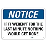 PetKa Signs and Graphics PKFO-0142-NA_10x7''If it weren't for the last minute nothing would get done.'' Aluminum Sign, 10'' x 7''