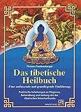 Das tibetische Heilbuch: Eine umfassende und grundlegende Einführung. Praktische Anleitungen zu Diagnose, Behandlung und Heilung mit der tibetischen Naturheilkunde
