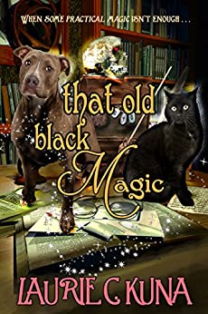 That Old Black Magic (The Familiar Magic Series Book 2) by [Kuna, Laurie C.]