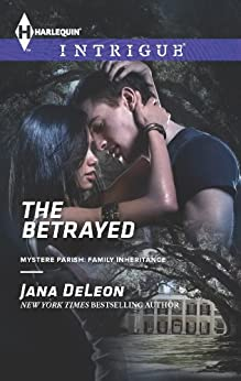 The Betrayed (Mystere Parish: Family Inheritance Book 2) by [DeLeon, Jana]