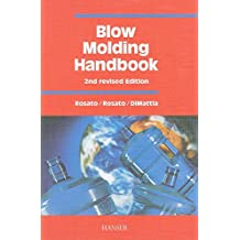 Blow Molding Handbook 2E: Technology, Performance, Markets, Economics:  The Complete Blow Molding Operation