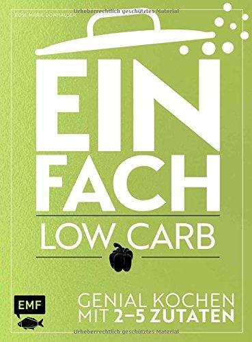 Einfach - Low Carb: Genial kochen mit maximal 5 Zutaten