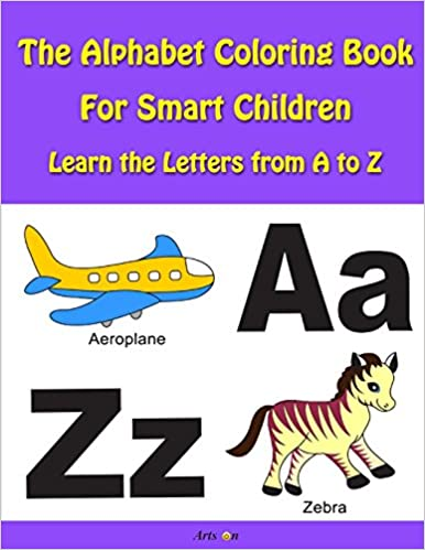 The Alphabet Coloring Book For Smart Children: Learn the Letters from A to Z (Intelligent Books For Smart Children) (Volume 1)