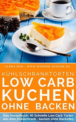 Amazon Com Kuhlschranktorten Ohne Zucker Low Carb Kuchen Ohne