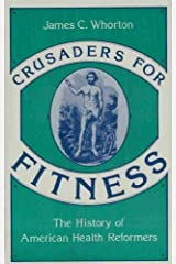 Crusaders for Fitness: The History of American Health Reformers (Princeton Legacy Library) Paperback