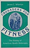Crusaders for Fitness : The History of American Health Reformers, Whorton, James C., 069100594X