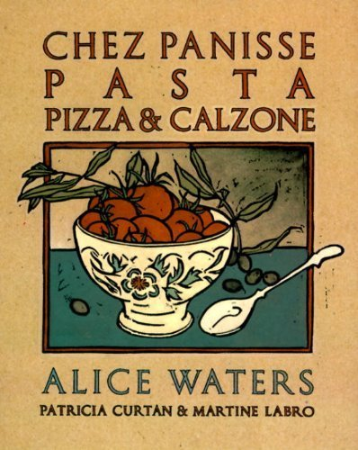 Chez Panisse Pasta, Pizza, Calzone (Chez Panisse Cookbook Library) by Waters, Alice (1995) Paperback
