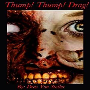 Thump! Thump! Drag! Audiobook