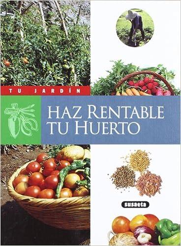 Haz rentable tu huerto (Tu Jardín): Amazon.es: Susaeta, Equipo: Libros