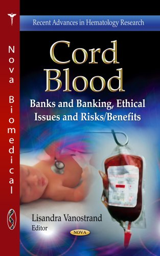 Cord Blood: Banks and Banking, Ethical Issues and Risks / Benefits (Recent Advances in Hematology Research / Public Health in the 21st Century) (Benefits And Risks Of Cord Blood Banking)