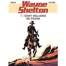 Wayne Shelton 11 : Cent millions de pesos